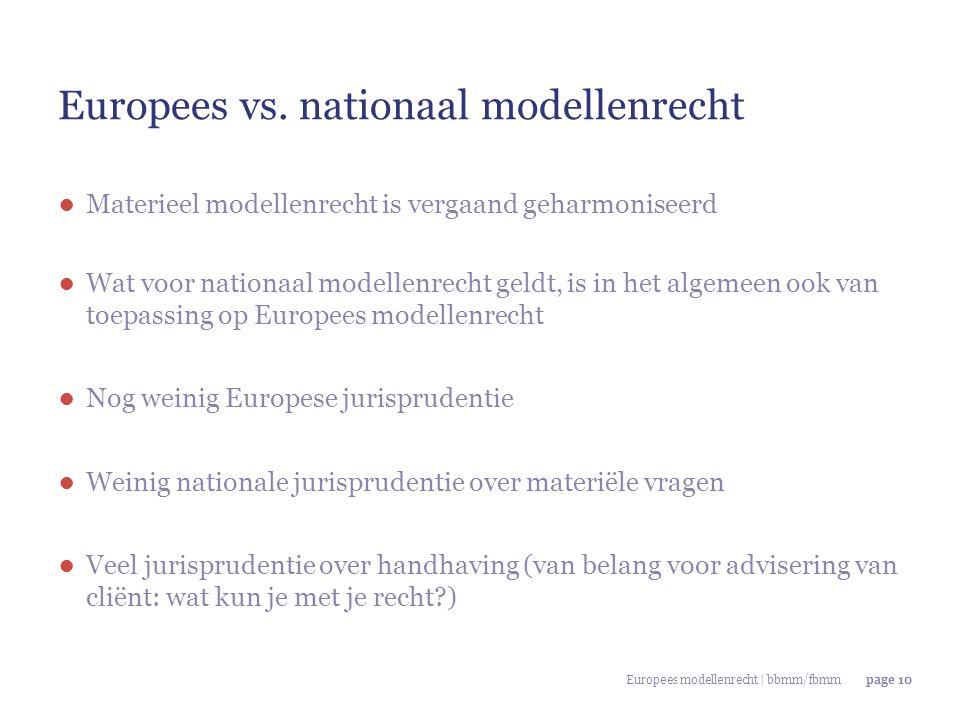 Europees modellenrecht | bbmm/fbmmpage 10 Europees vs. nationaal modellenrecht ● Materieel modellenrecht is vergaand geharmoniseerd ● Wat voor nationa