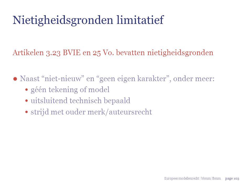 "Europees modellenrecht | bbmm/fbmmpage 103 Nietigheidsgronden limitatief Artikelen 3.23 BVIE en 25 Vo. bevatten nietigheidsgronden ● Naast ""niet-nieuw"