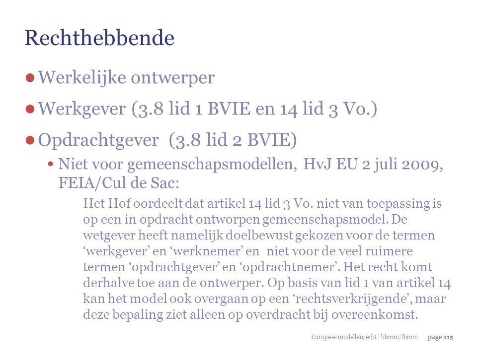 Europees modellenrecht | bbmm/fbmmpage 115 Rechthebbende ● Werkelijke ontwerper ● Werkgever (3.8 lid 1 BVIE en 14 lid 3 Vo.) ● Opdrachtgever (3.8 lid