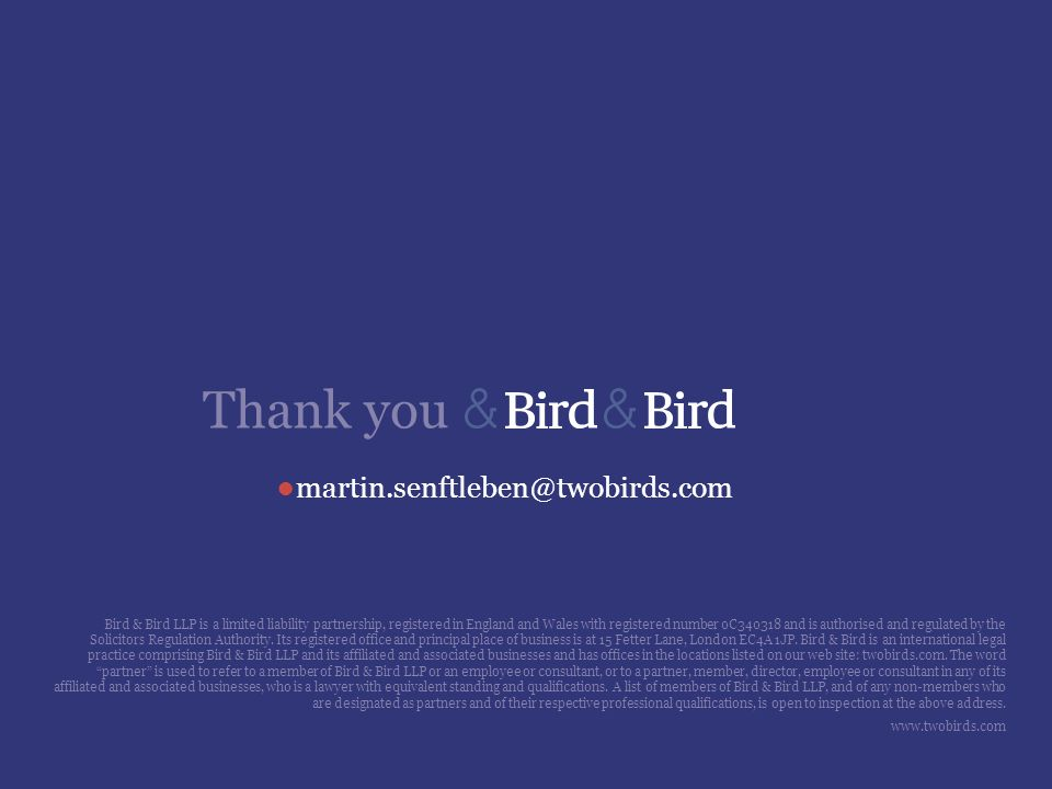 Thank you ● martin.senftleben@twobirds.com Bird & Bird LLP is a limited liability partnership, registered in England and Wales with registered number