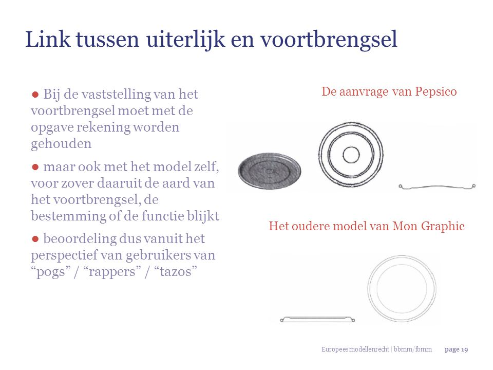 Europees modellenrecht | bbmm/fbmmpage 19 De aanvrage van Pepsico Het oudere model van Mon Graphic ● Bij de vaststelling van het voortbrengsel moet me