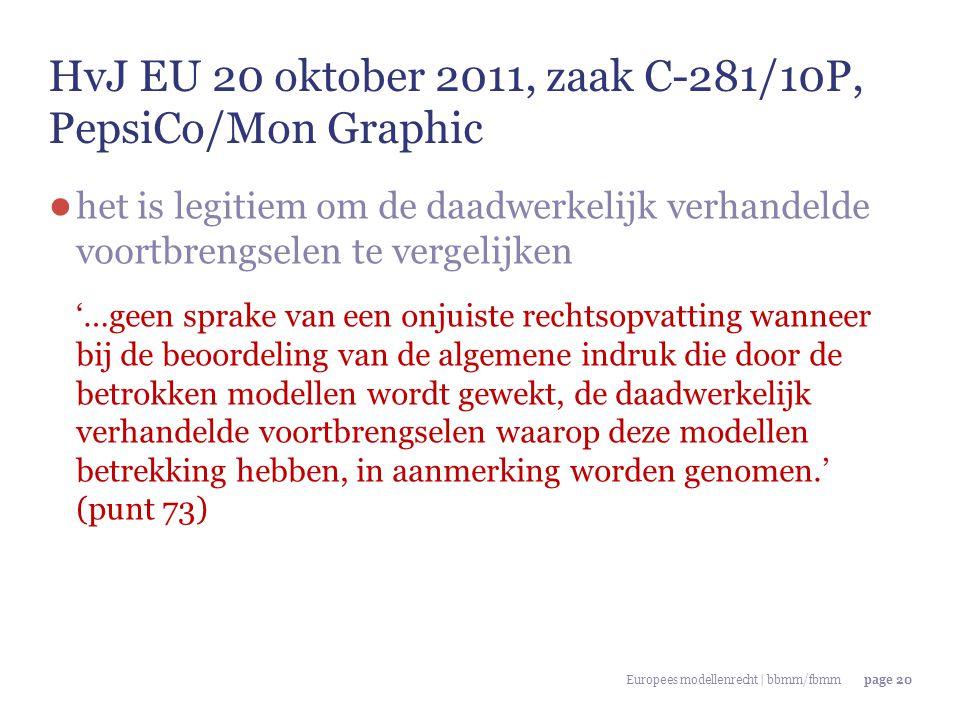 Europees modellenrecht | bbmm/fbmmpage 20 HvJ EU 20 oktober 2011, zaak C-281/10P, PepsiCo/Mon Graphic ● het is legitiem om de daadwerkelijk verhandeld