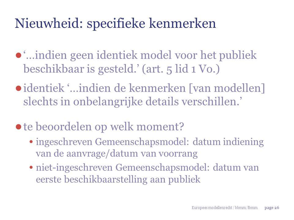 Europees modellenrecht | bbmm/fbmmpage 26 Nieuwheid: specifieke kenmerken ● '…indien geen identiek model voor het publiek beschikbaar is gesteld.' (ar