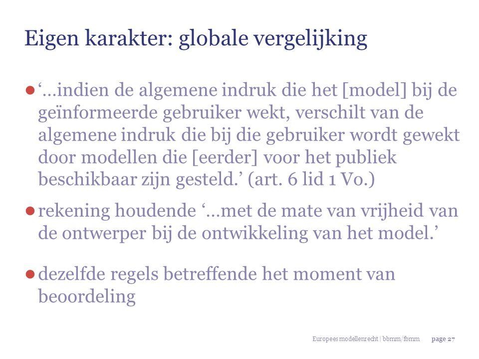 Europees modellenrecht | bbmm/fbmmpage 27 Eigen karakter: globale vergelijking ● '…indien de algemene indruk die het [model] bij de geïnformeerde gebru
