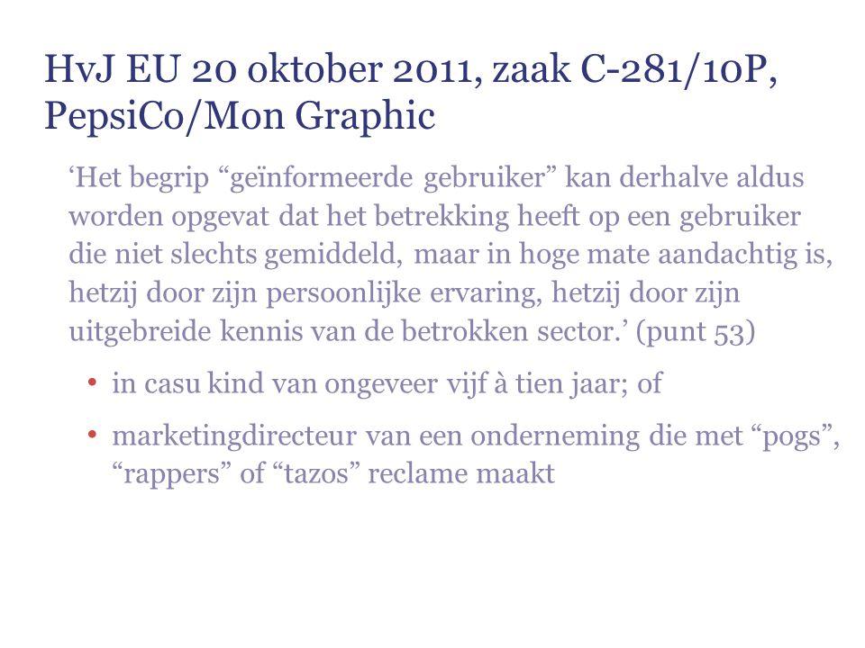 """HvJ EU 20 oktober 2011, zaak C-281/10P, PepsiCo/Mon Graphic 'Het begrip """"geïnformeerde gebruiker"""" kan derhalve aldus worden opgevat dat het betrekking"""