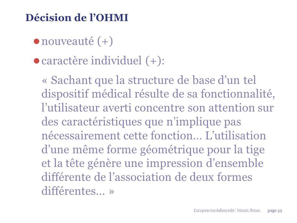 Europees modellenrecht | bbmm/fbmmpage 35 Décision de l'OHMI ● nouveauté (+) ● caractère individuel (+): « Sachant que la structure de base d'un tel d