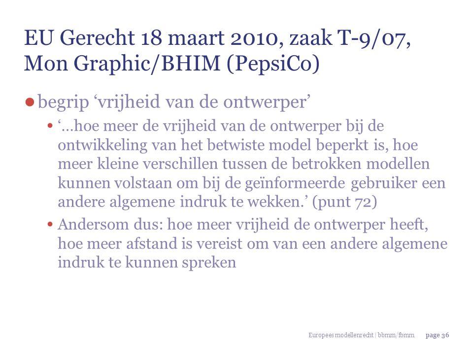 Europees modellenrecht | bbmm/fbmmpage 36 EU Gerecht 18 maart 2010, zaak T-9/07, Mon Graphic/BHIM (PepsiCo) ● begrip 'vrijheid van de ontwerper' '…hoe