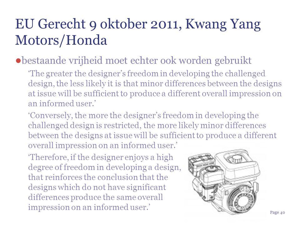 Page 40 EU Gerecht 9 oktober 2011, Kwang Yang Motors/Honda ● bestaande vrijheid moet echter ook worden gebruikt 'The greater the designer's freedom in