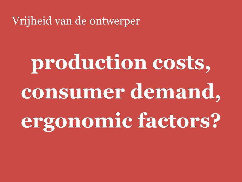 Europees modellenrecht | bbmm/fbmmpage 41 Vrijheid van de ontwerper production costs, consumer demand, ergonomic factors?