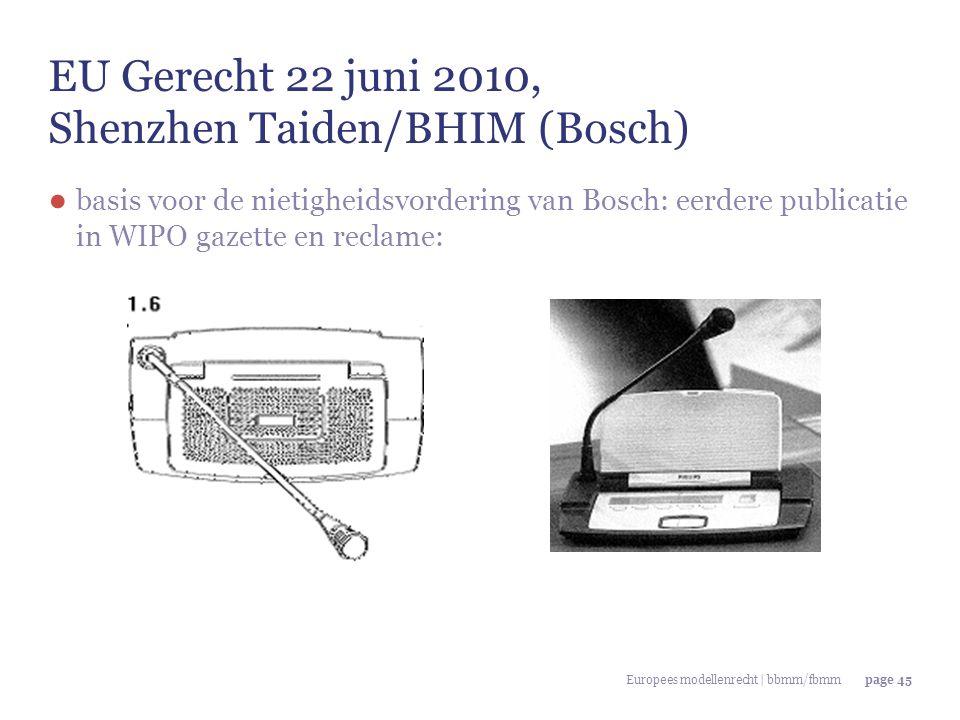 Europees modellenrecht | bbmm/fbmmpage 45 EU Gerecht 22 juni 2010, Shenzhen Taiden/BHIM (Bosch) ● basis voor de nietigheidsvordering van Bosch: eerder