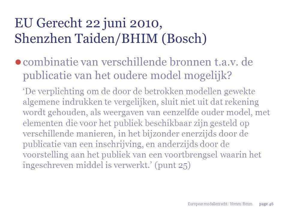 Europees modellenrecht | bbmm/fbmmpage 46 EU Gerecht 22 juni 2010, Shenzhen Taiden/BHIM (Bosch) ● combinatie van verschillende bronnen t.a.v. de publi
