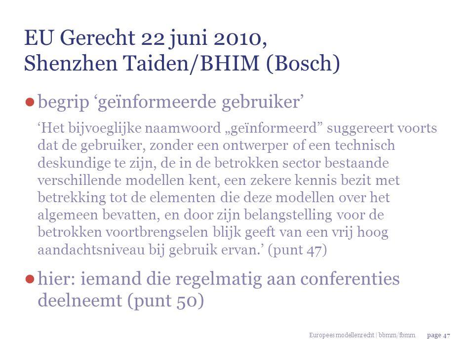 Europees modellenrecht | bbmm/fbmmpage 47 EU Gerecht 22 juni 2010, Shenzhen Taiden/BHIM (Bosch) ● begrip 'geïnformeerde gebruiker' 'Het bijvoeglijke n
