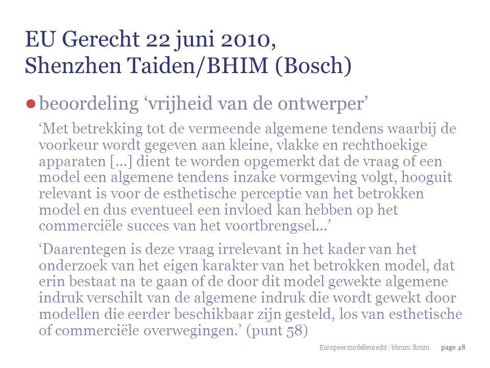 Europees modellenrecht | bbmm/fbmmpage 48 EU Gerecht 22 juni 2010, Shenzhen Taiden/BHIM (Bosch) ● beoordeling 'vrijheid van de ontwerper' 'Met betrekk