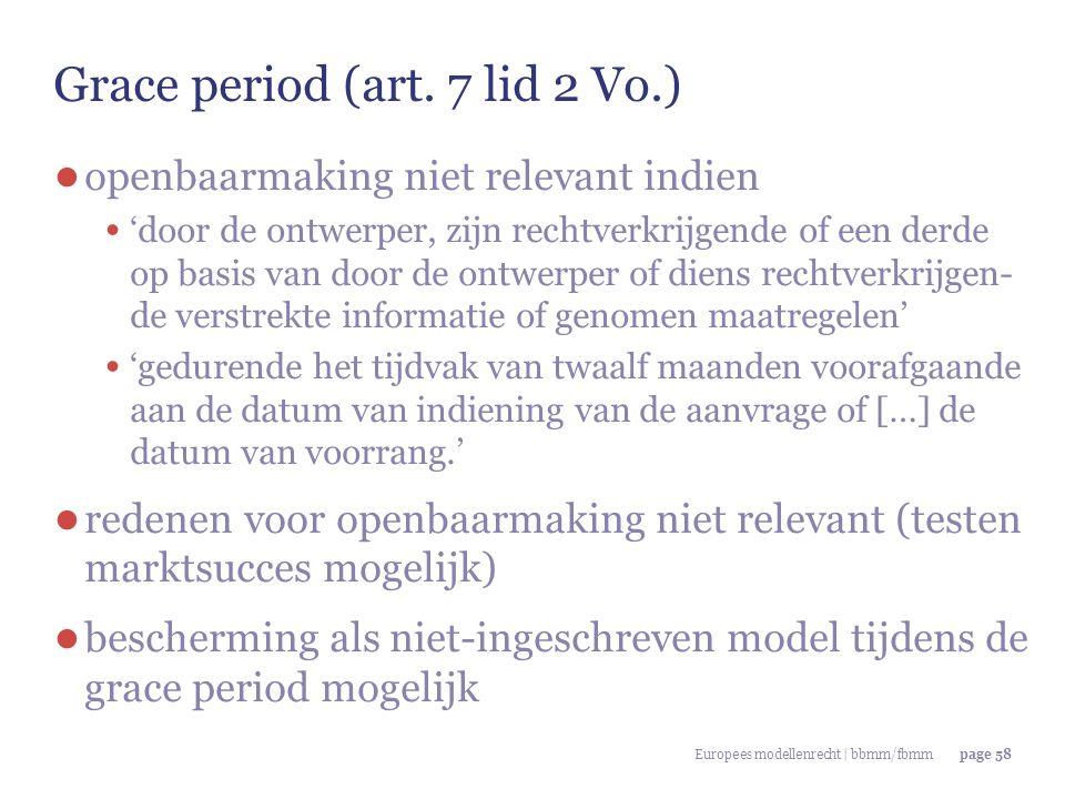 Europees modellenrecht | bbmm/fbmmpage 58 Grace period (art. 7 lid 2 Vo.) ● openbaarmaking niet relevant indien 'door de ontwerper, zijn rechtverkrijgen