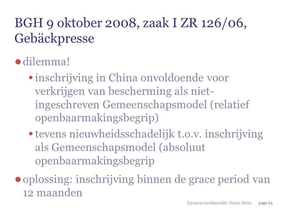 Europees modellenrecht | bbmm/fbmmpage 65 BGH 9 oktober 2008, zaak I ZR 126/06, Gebäckpresse ● dilemma! inschrijving in China onvoldoende voor verkrij