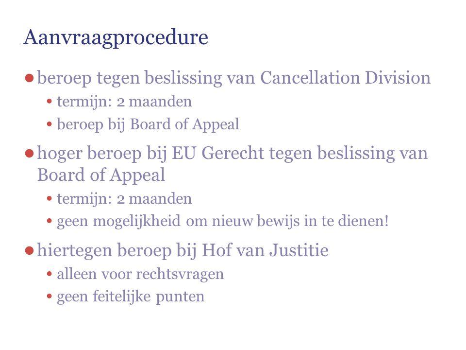Aanvraagprocedure ● beroep tegen beslissing van Cancellation Division termijn: 2 maanden beroep bij Board of Appeal ● hoger beroep bij EU Gerecht tege