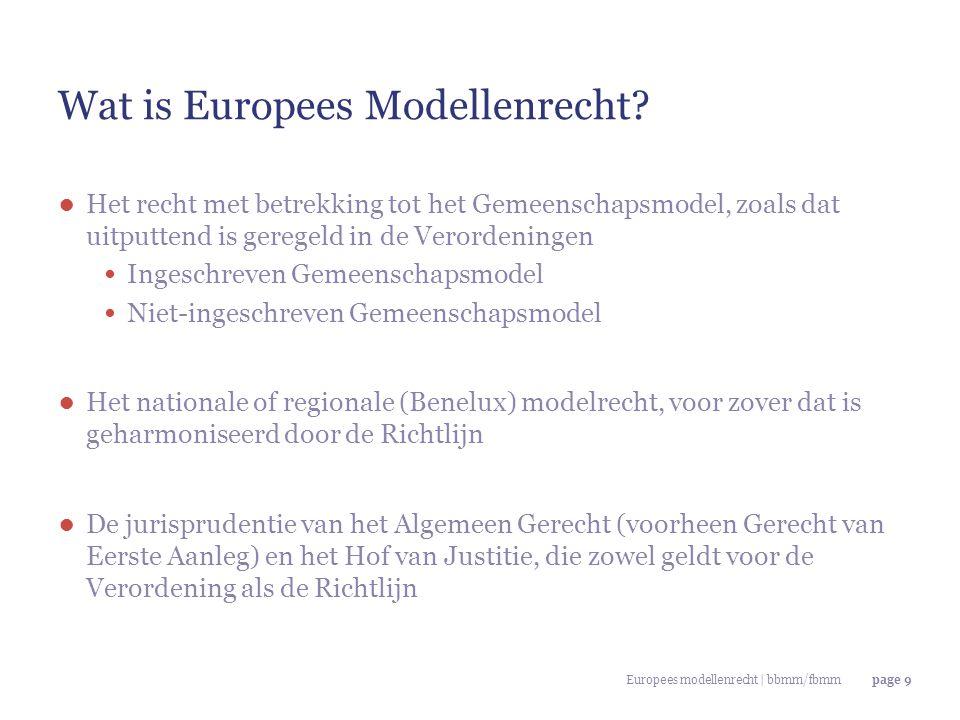 Europees modellenrecht | bbmm/fbmmpage 9 Wat is Europees Modellenrecht? ● Het recht met betrekking tot het Gemeenschapsmodel, zoals dat uitputtend is