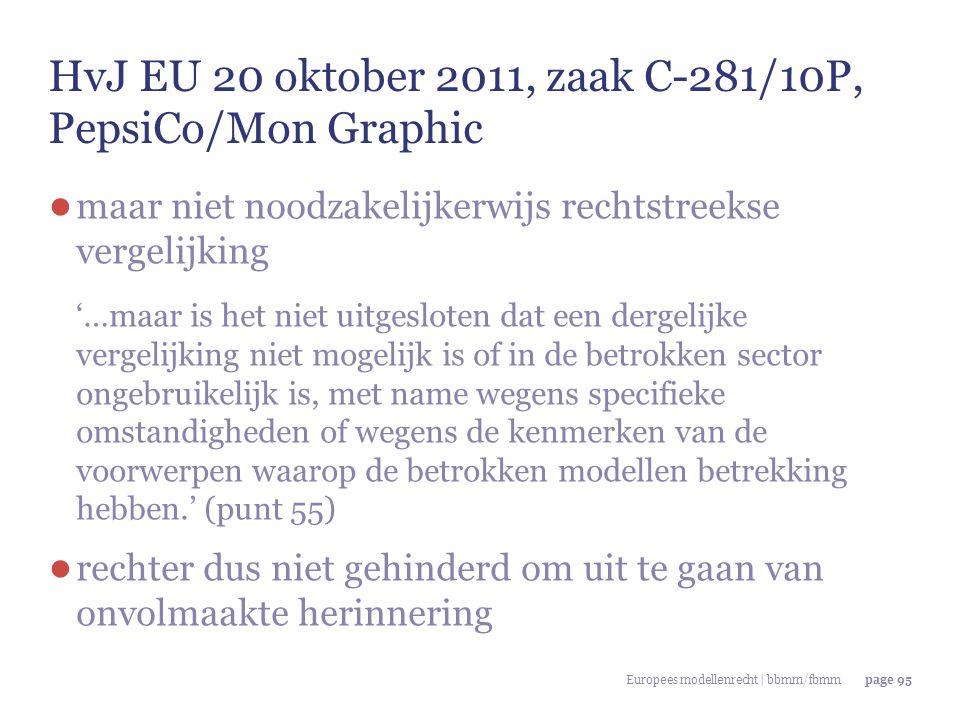 Europees modellenrecht | bbmm/fbmmpage 95 HvJ EU 20 oktober 2011, zaak C-281/10P, PepsiCo/Mon Graphic ● maar niet noodzakelijkerwijs rechtstreekse ver