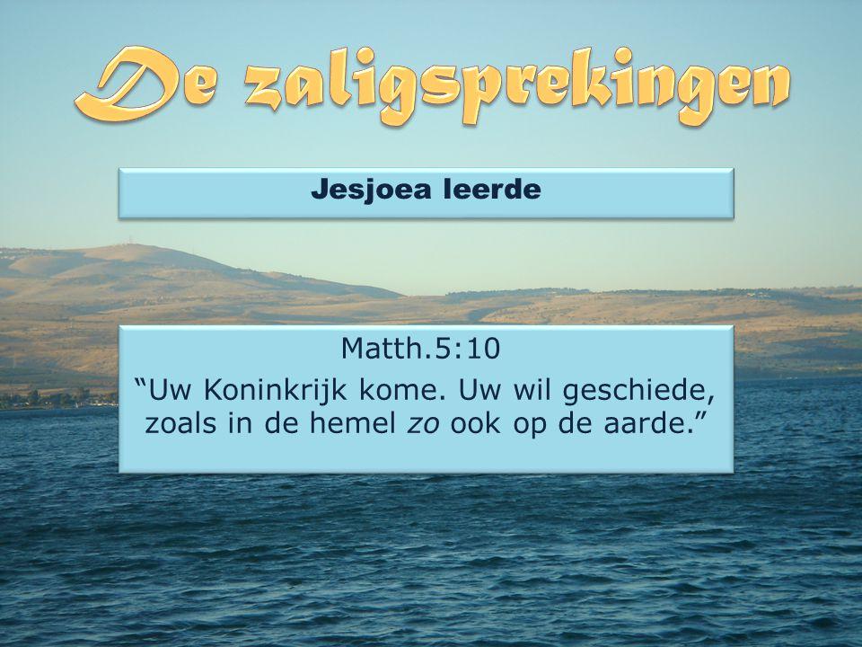 Jesjoea leerde Matth.5:10 Uw Koninkrijk kome.