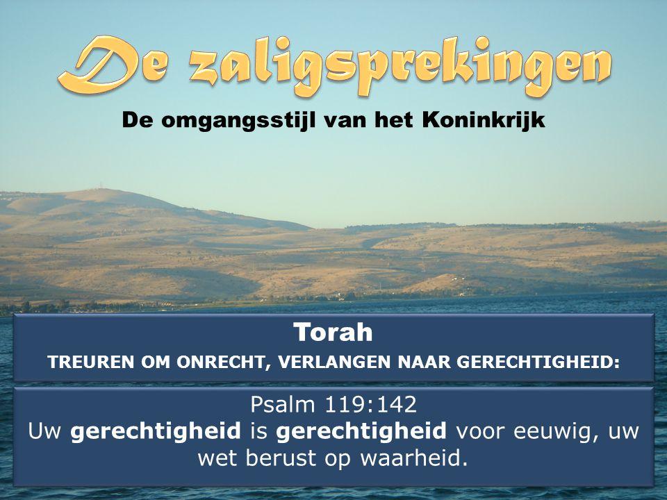 Torah TREUREN OM ONRECHT, VERLANGEN NAAR GERECHTIGHEID: Torah TREUREN OM ONRECHT, VERLANGEN NAAR GERECHTIGHEID: De omgangsstijl van het Koninkrijk Psalm 119:142 Uw gerechtigheid is gerechtigheid voor eeuwig, uw wet berust op waarheid.