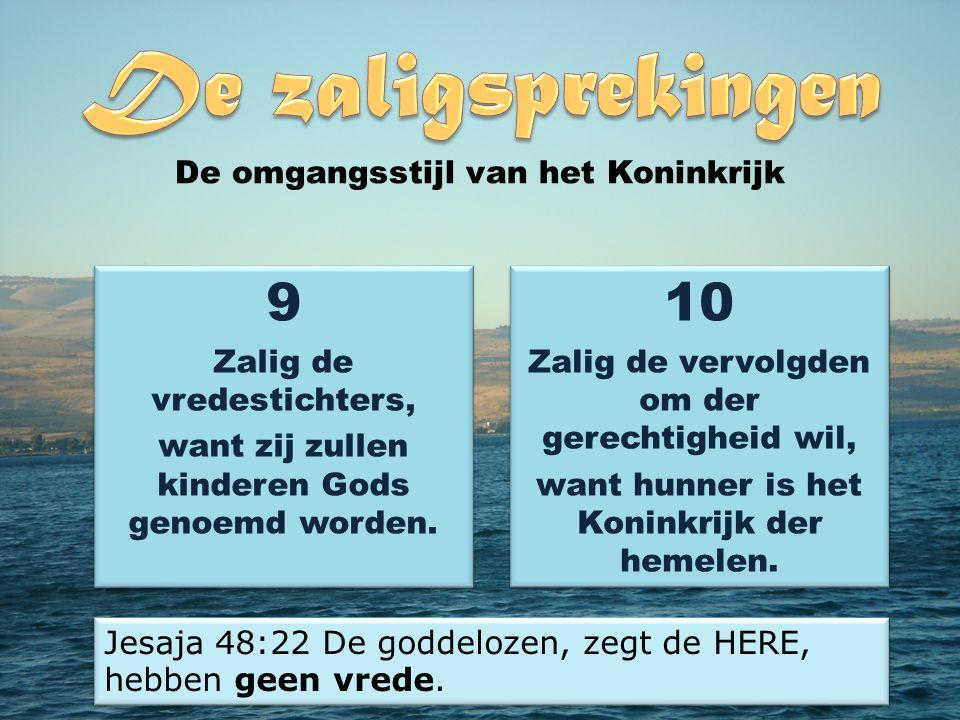 9 Zalig de vredestichters, want zij zullen kinderen Gods genoemd worden.