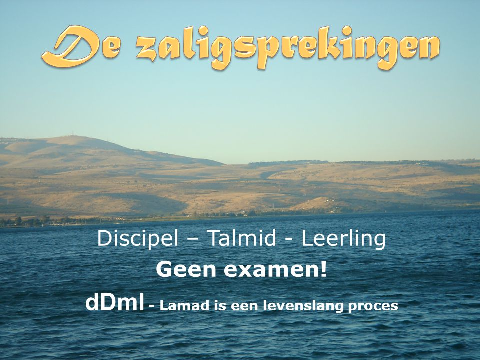 Discipel – Talmid - Leerling Geen examen! dDml - Lamad is een levenslang proces