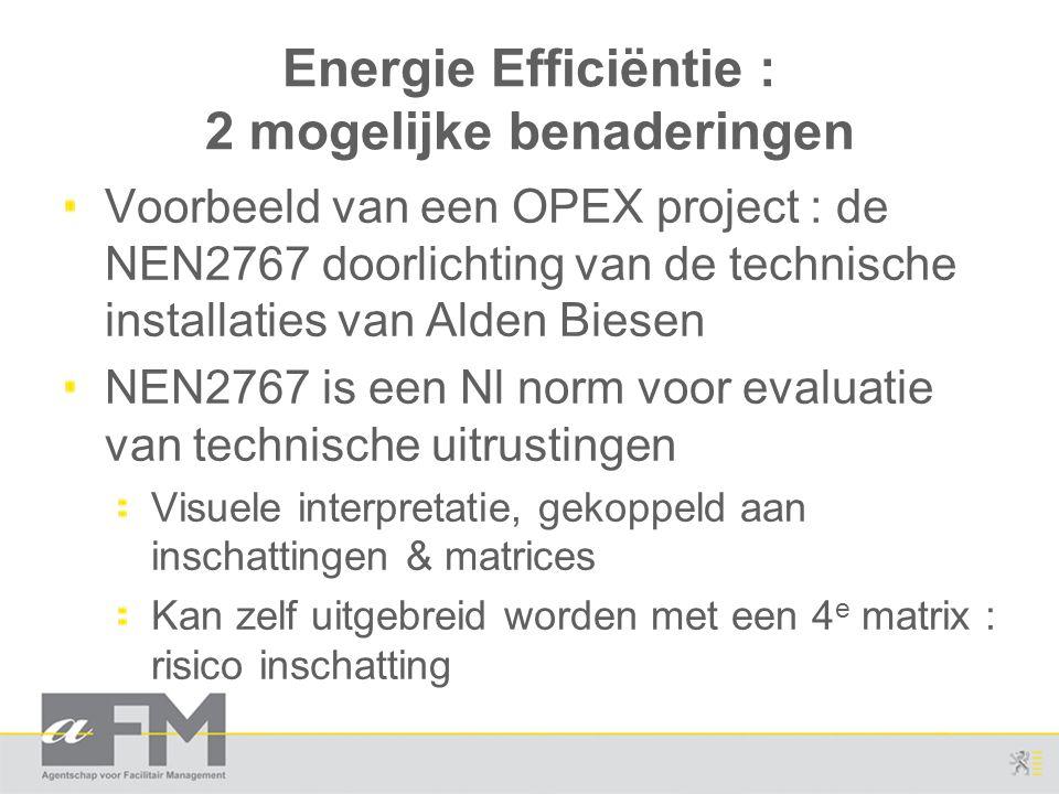 Energie Efficiëntie : 2 mogelijke benaderingen Voorbeeld van een OPEX project : de NEN2767 doorlichting van de technische installaties van Alden Biese