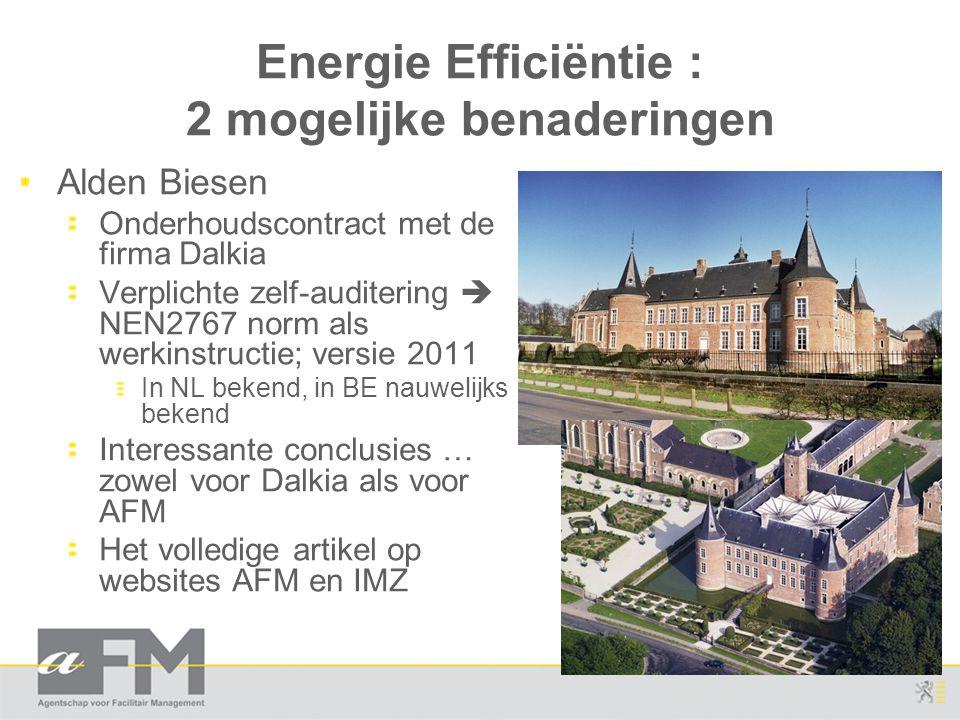 Energie Efficiëntie : 2 mogelijke benaderingen Alden Biesen Onderhoudscontract met de firma Dalkia Verplichte zelf-auditering  NEN2767 norm als werki