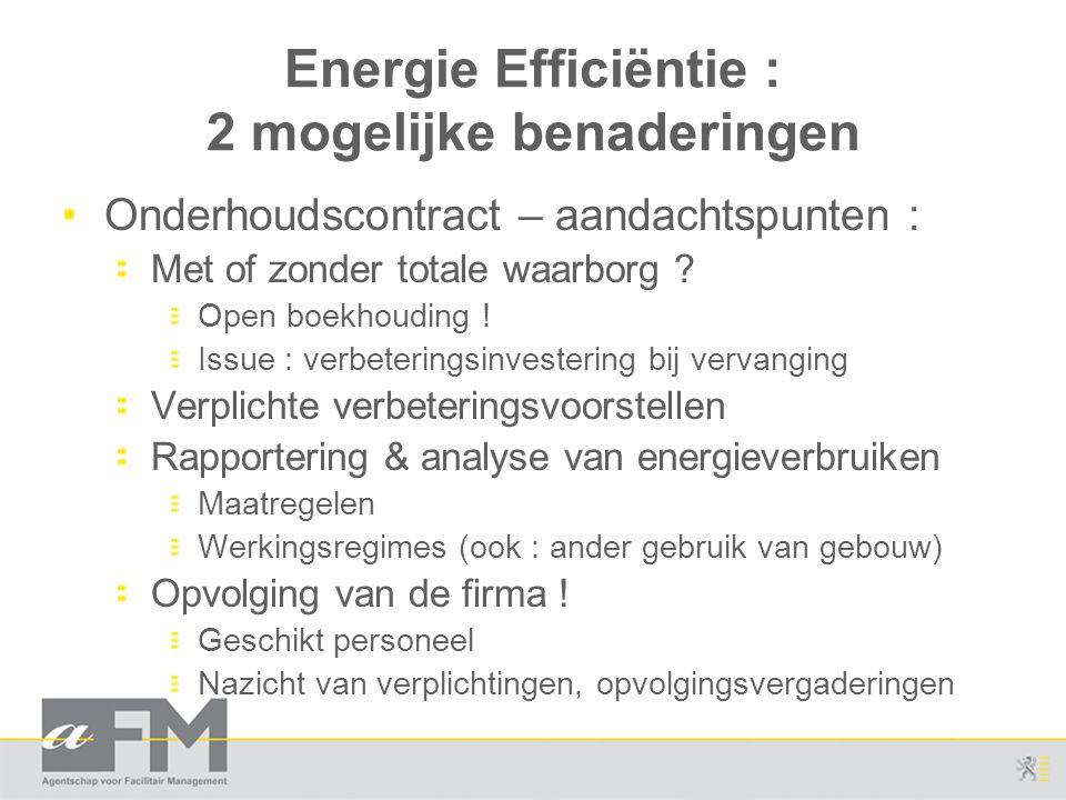 Energie Efficiëntie : 2 mogelijke benaderingen Onderhoudscontract – aandachtspunten : Met of zonder totale waarborg ? Open boekhouding ! Issue : verbe