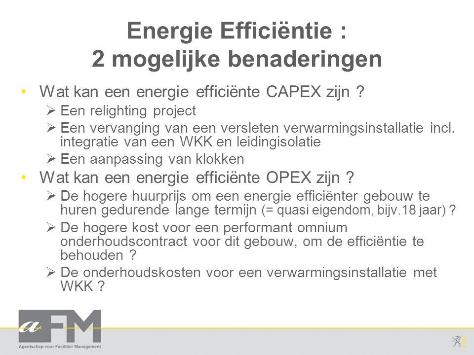 Energie Efficiëntie : 2 mogelijke benaderingen Wat kan een energie efficiënte CAPEX zijn ?  Een relighting project  Een vervanging van een versleten