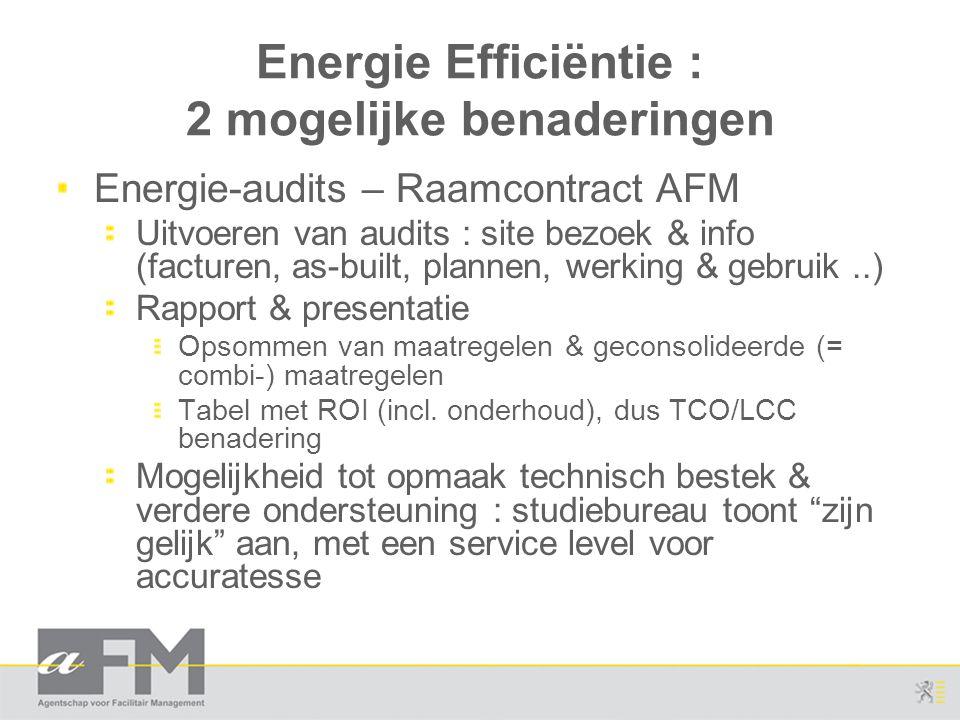 Energie Efficiëntie : 2 mogelijke benaderingen Energie-audits – Raamcontract AFM Uitvoeren van audits : site bezoek & info (facturen, as-built, planne