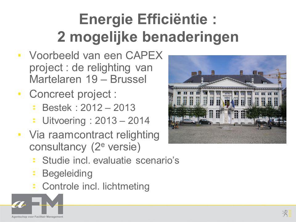 Energie Efficiëntie : 2 mogelijke benaderingen Voorbeeld van een CAPEX project : de relighting van Martelaren 19 – Brussel Concreet project : Bestek :
