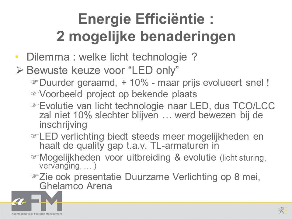 """Energie Efficiëntie : 2 mogelijke benaderingen Dilemma : welke licht technologie ?  Bewuste keuze voor """"LED only""""  Duurder geraamd, + 10% - maar pri"""