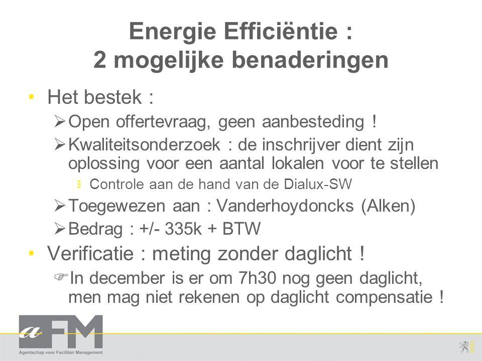 Energie Efficiëntie : 2 mogelijke benaderingen Het bestek :  Open offertevraag, geen aanbesteding !  Kwaliteitsonderzoek : de inschrijver dient zijn