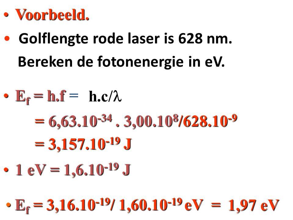 Ef = 3,16.10-19/ 1,60.10-19 eV = Golflengte rode laser is 628 nm.