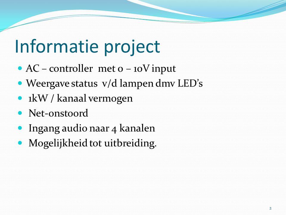 Informatie project AC – controller met 0 – 10V input Weergave status v/d lampen dmv LED's 1kW / kanaal vermogen Net-onstoord Ingang audio naar 4 kanalen Mogelijkheid tot uitbreiding.