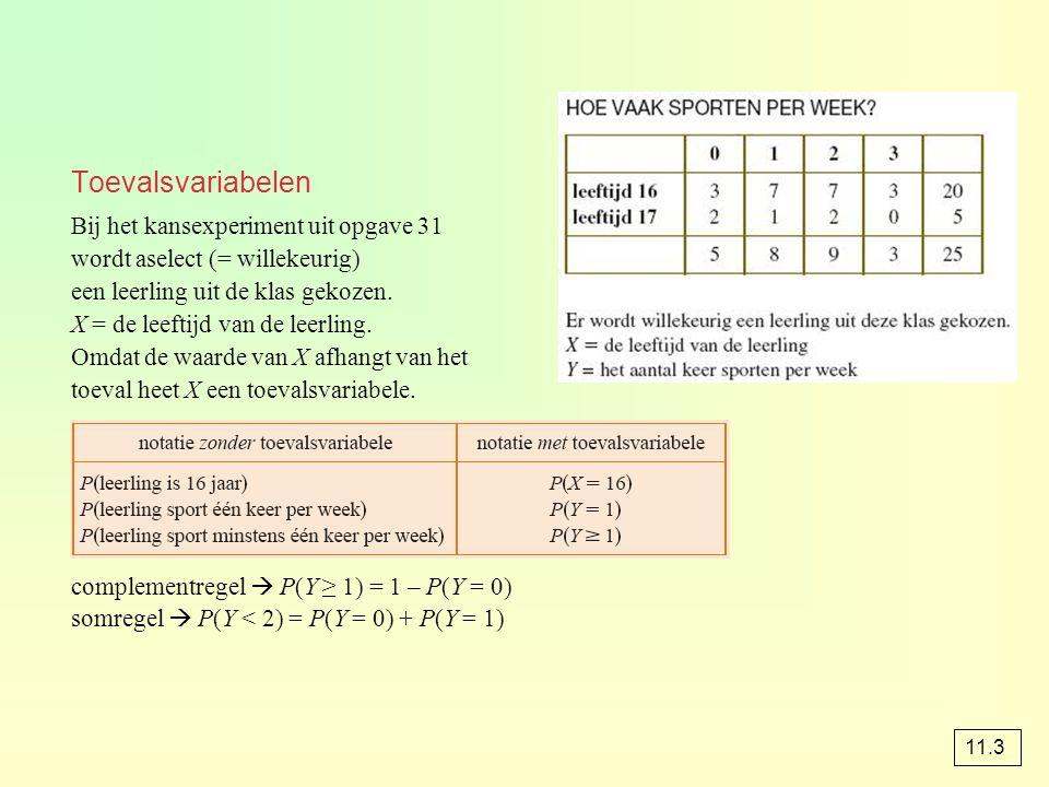 Toevalsvariabelen Bij het kansexperiment uit opgave 31 wordt aselect (= willekeurig) een leerling uit de klas gekozen. X = de leeftijd van de leerling