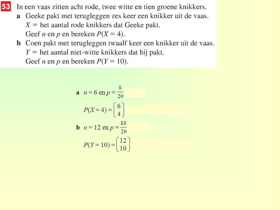an = 6 en p = = 0,4 P(X = 4) = · 0,4 4 · 0,6 2 ≈ 0,138 bn = 12 en p = = 0,9 P(Y = 10) = · 0,9 10 · 0,1 2 ≈ 0,230 6464 12 10