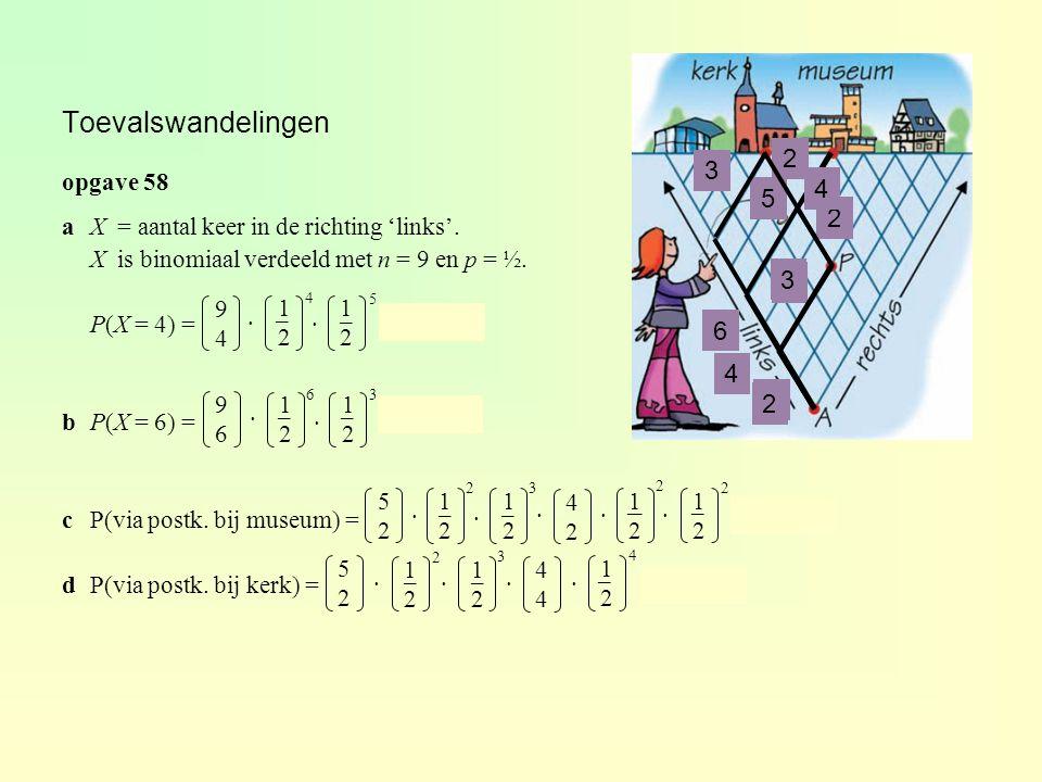 Toevalswandelingen opgave 58 aX = aantal keer in de richting 'links'. X is binomiaal verdeeld met n = 9 en p = ½. P(X = 4) = ≈ 0,246 bP(X = 6) = ≈ 0,1