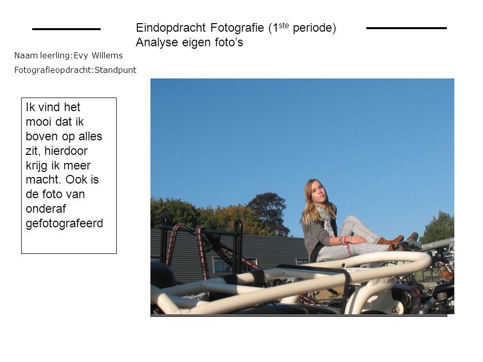 Naam leerling:Evy Willems Fotografieopdracht:Standpunt Zet hier je foto Eindopdracht Fotografie (1 ste periode) Analyse eigen foto's Ik vind het mooi