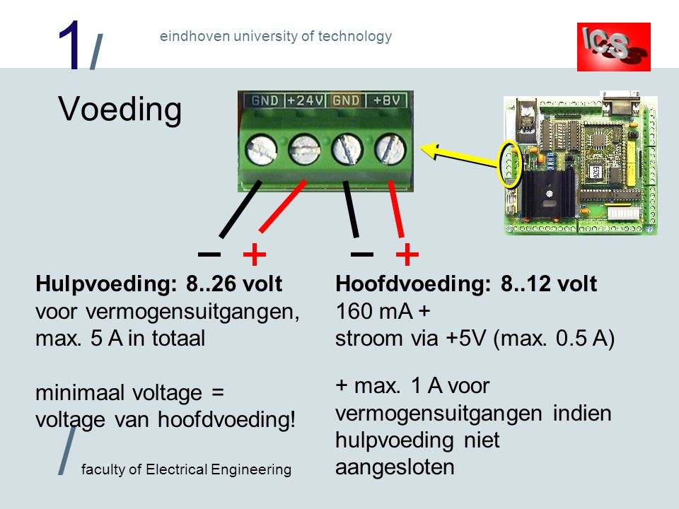 1/1/ / faculty of Electrical Engineering eindhoven university of technology Voeding Hoofdvoeding: 8..12 volt 160 mA + stroom via +5V (max. 0.5 A) Hulp