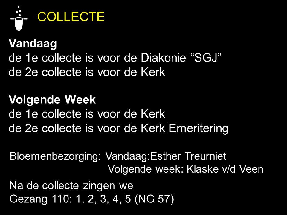 """COLLECTE Vandaag de 1e collecte is voor de Diakonie """"SGJ"""" de 2e collecte is voor de Kerk Volgende Week de 1e collecte is voor de Kerk de 2e collecte i"""