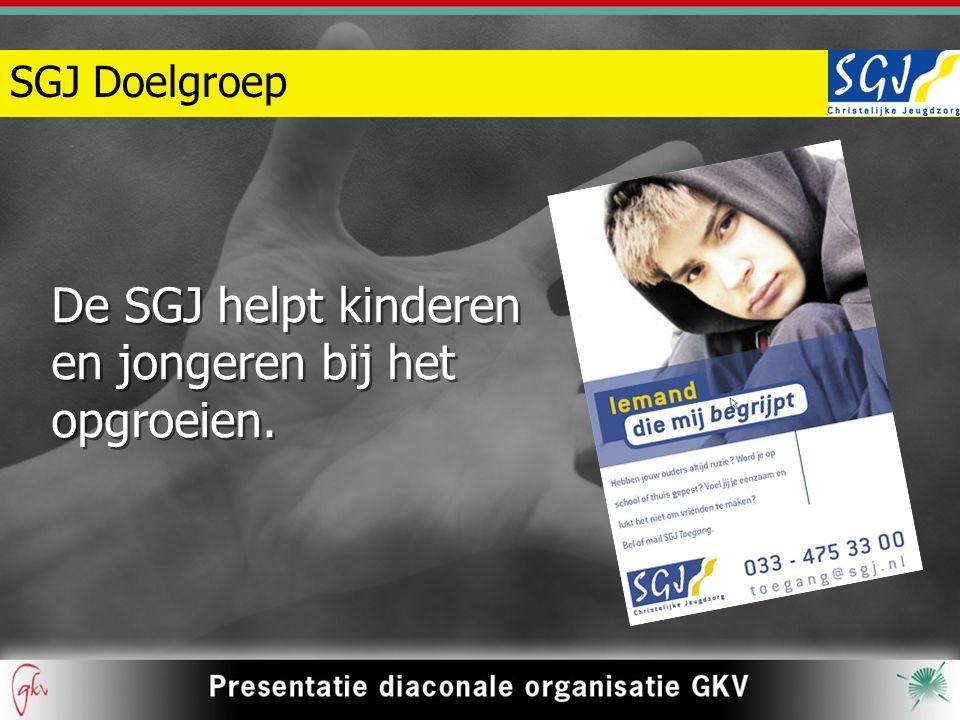SGJ Doelgroep De SGJ helpt kinderen en jongeren bij het opgroeien.