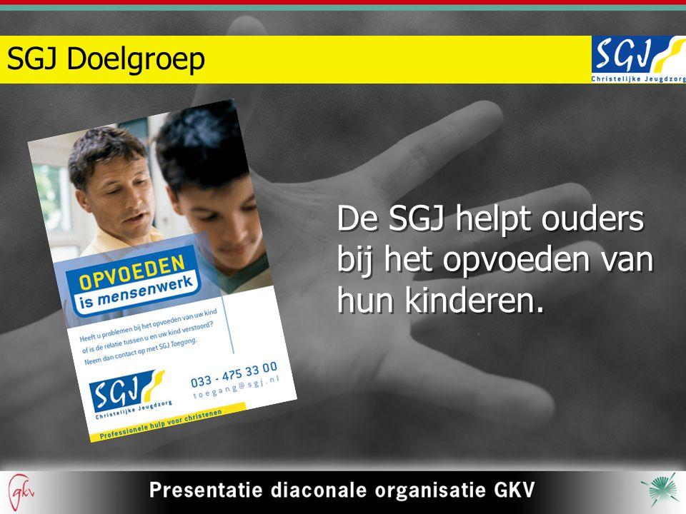 SGJ Doelgroep De SGJ helpt ouders bij het opvoeden van hun kinderen.