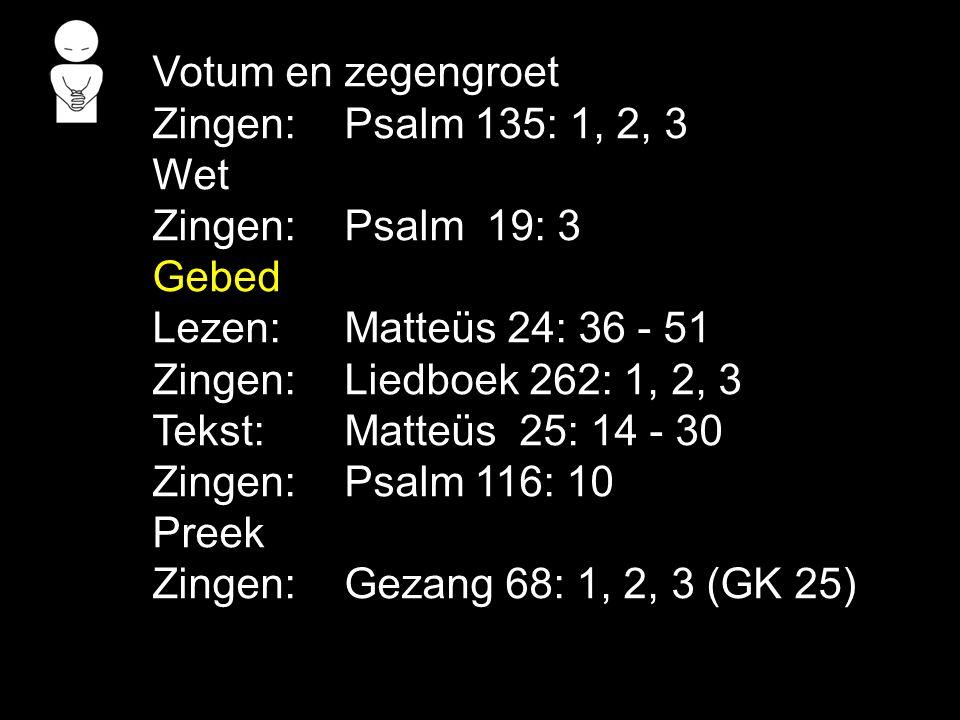 Zingen:Gezang 68: 1, 2, 3 (GK25) Gebed Collecte Zingen:Gezang 110 (NG 57) Zegen