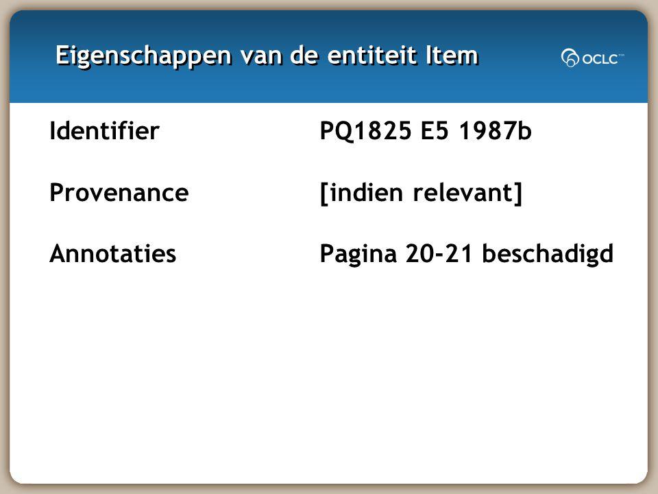 Eigenschappen van de entiteit Item Identifier Provenance Annotaties PQ1825 E5 1987b [indien relevant] Pagina 20-21 beschadigd