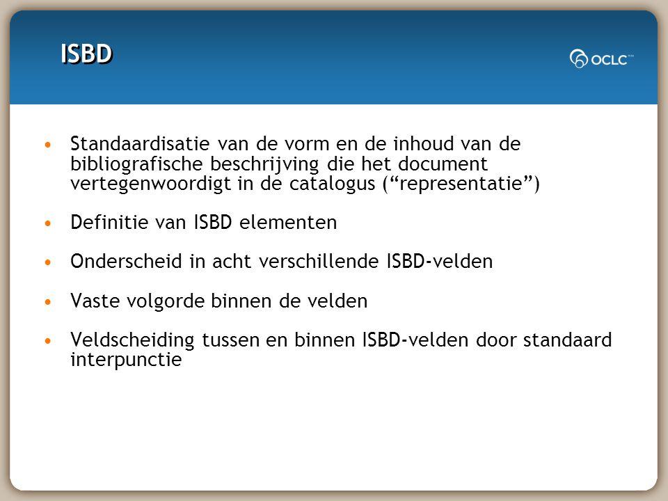ISBD Standaardisatie van de vorm en de inhoud van de bibliografische beschrijving die het document vertegenwoordigt in de catalogus ( representatie ) Definitie van ISBD elementen Onderscheid in acht verschillende ISBD-velden Vaste volgorde binnen de velden Veldscheiding tussen en binnen ISBD-velden door standaard interpunctie
