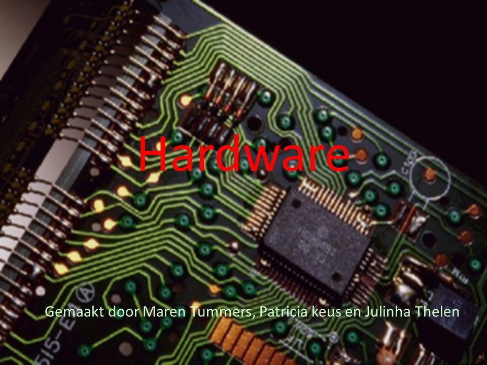 Hardware Gemaakt door Maren Tummers, Patricia keus en Julinha Thelen