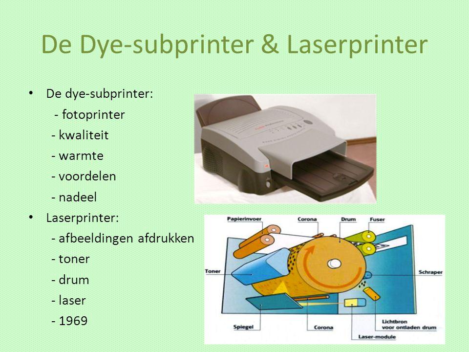 De Dye-subprinter & Laserprinter De dye-subprinter: - fotoprinter - kwaliteit - warmte - voordelen - nadeel Laserprinter: - afbeeldingen afdrukken - t