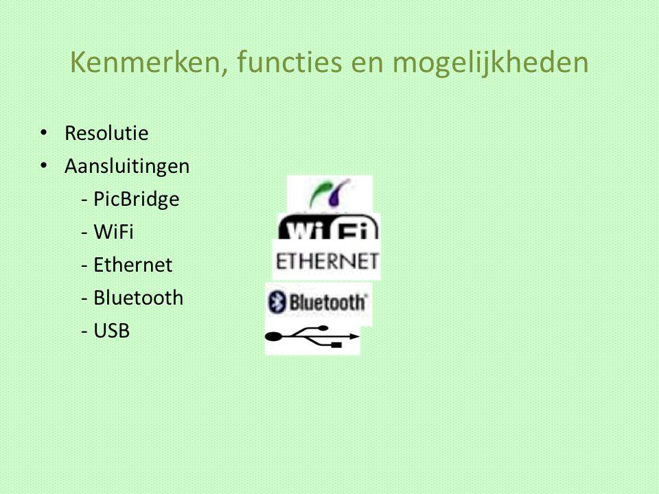 Kenmerken, functies en mogelijkheden Resolutie Aansluitingen - PicBridge - WiFi - Ethernet - Bluetooth - USB